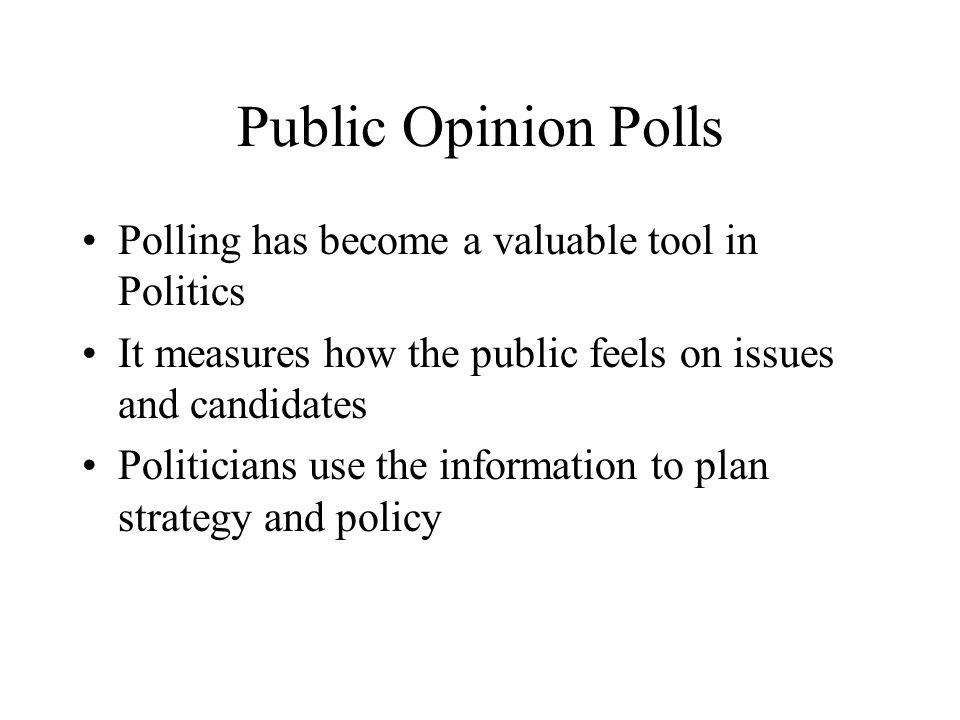 Public Opinion Polls Polling has become a valuable tool in Politics