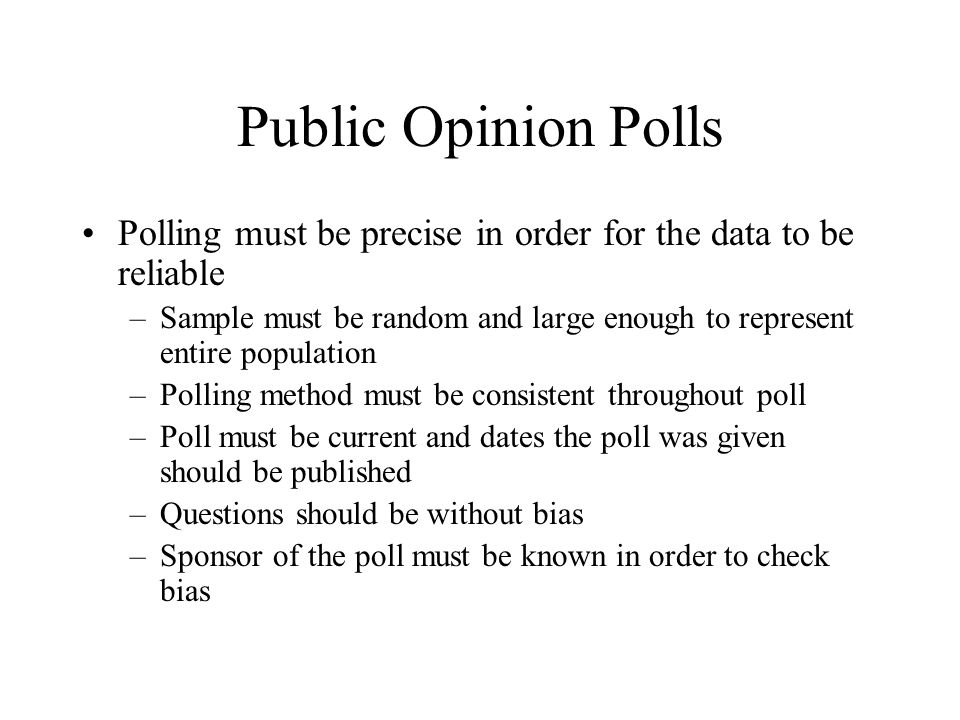 Public Opinion Polls Polling must be precise in order for the data to be reliable.