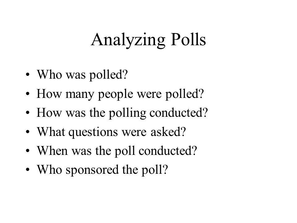Analyzing Polls Who was polled How many people were polled