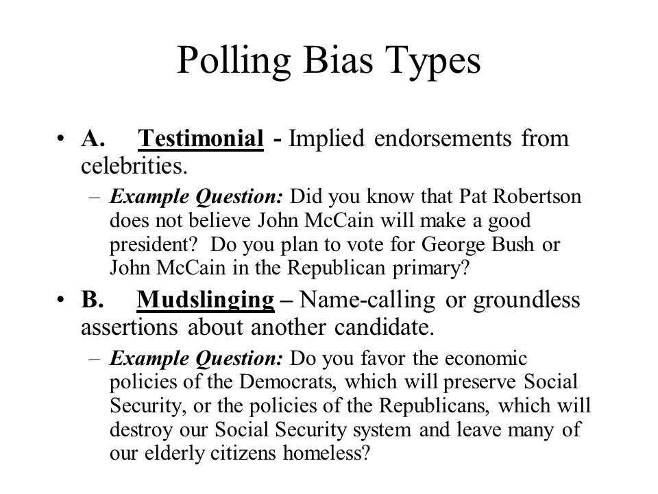 Polling Bias Types A. Testimonial - Implied endorsements from celebrities.