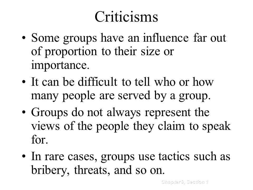 Criticisms Some groups have an influence far out of proportion to their size or importance.