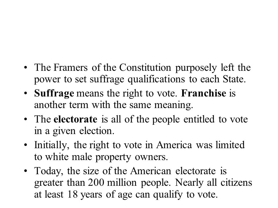 The Framers of the Constitution purposely left the power to set suffrage qualifications to each State.