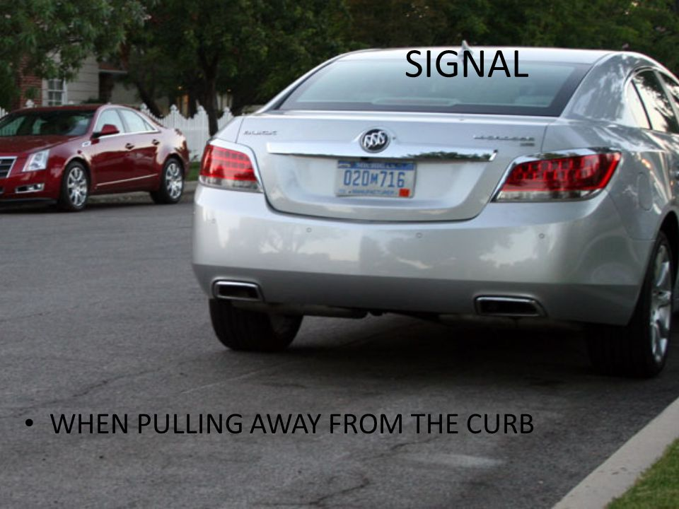SIGNAL WHEN PULLING AWAY FROM THE CURB