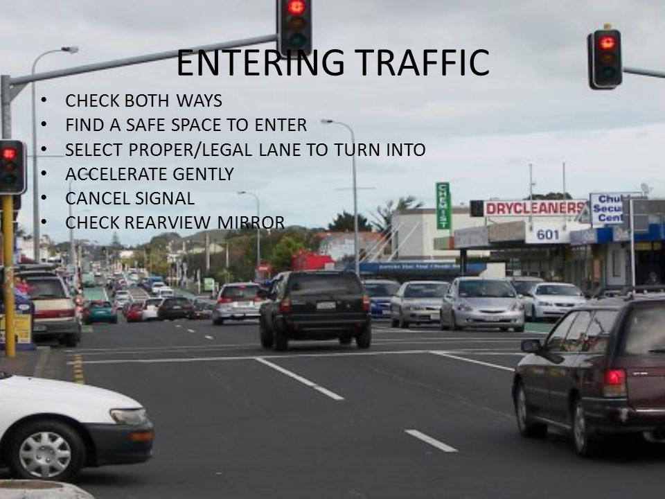 ENTERING TRAFFIC CHECK BOTH WAYS FIND A SAFE SPACE TO ENTER
