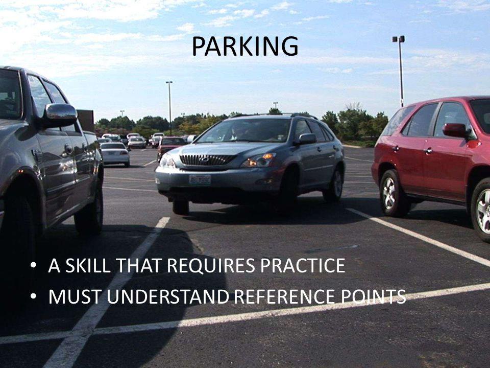 PARKING A SKILL THAT REQUIRES PRACTICE