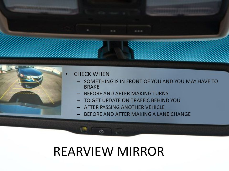 REARVIEW MIRROR CHECK WHEN