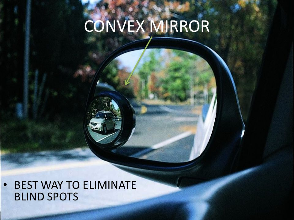 CONVEX MIRROR BEST WAY TO ELIMINATE BLIND SPOTS