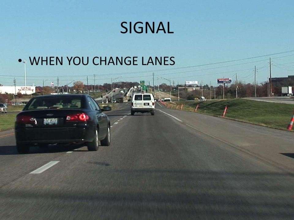 SIGNAL WHEN YOU CHANGE LANES