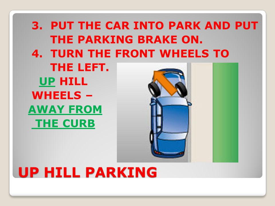 3. PUT THE CAR INTO PARK AND PUT THE PARKING BRAKE ON. 4