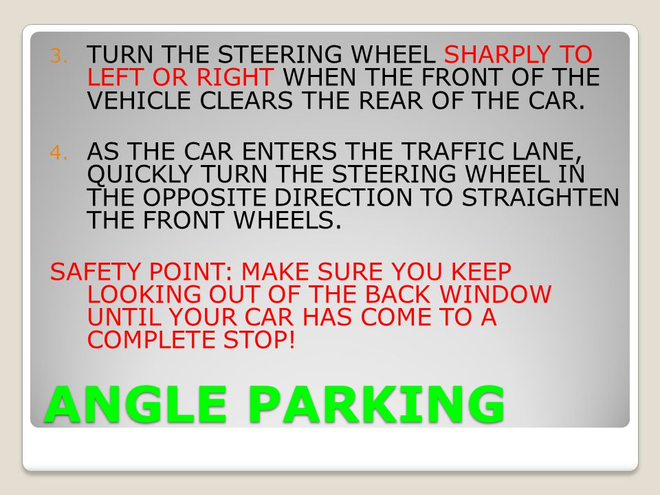 TURN THE STEERING WHEEL SHARPLY TO LEFT OR RIGHT WHEN THE FRONT OF THE VEHICLE CLEARS THE REAR OF THE CAR.