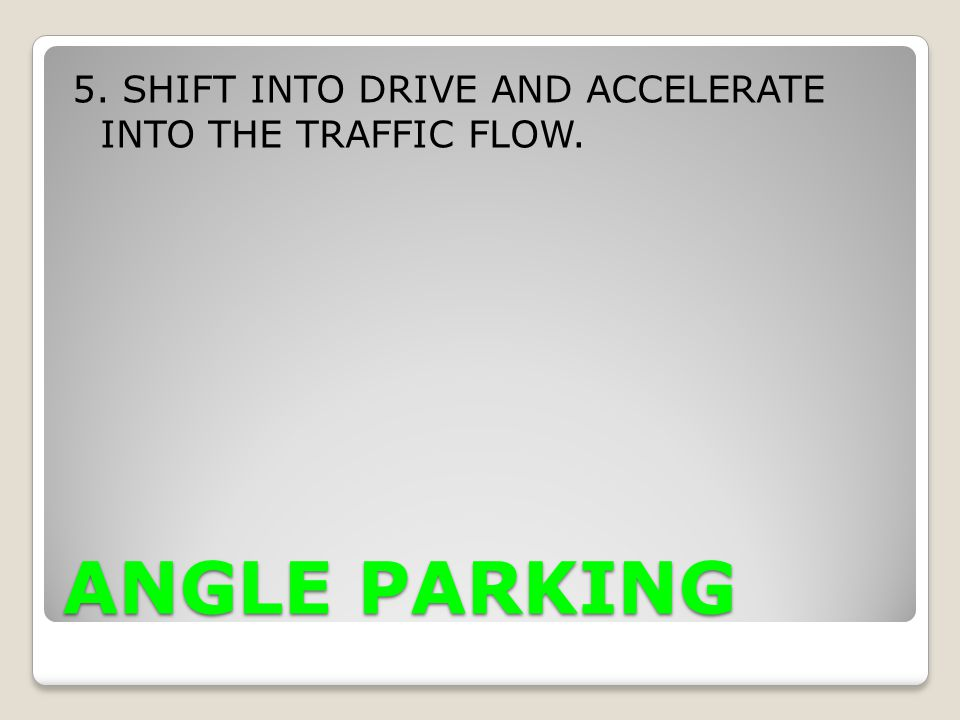 5. SHIFT INTO DRIVE AND ACCELERATE INTO THE TRAFFIC FLOW.