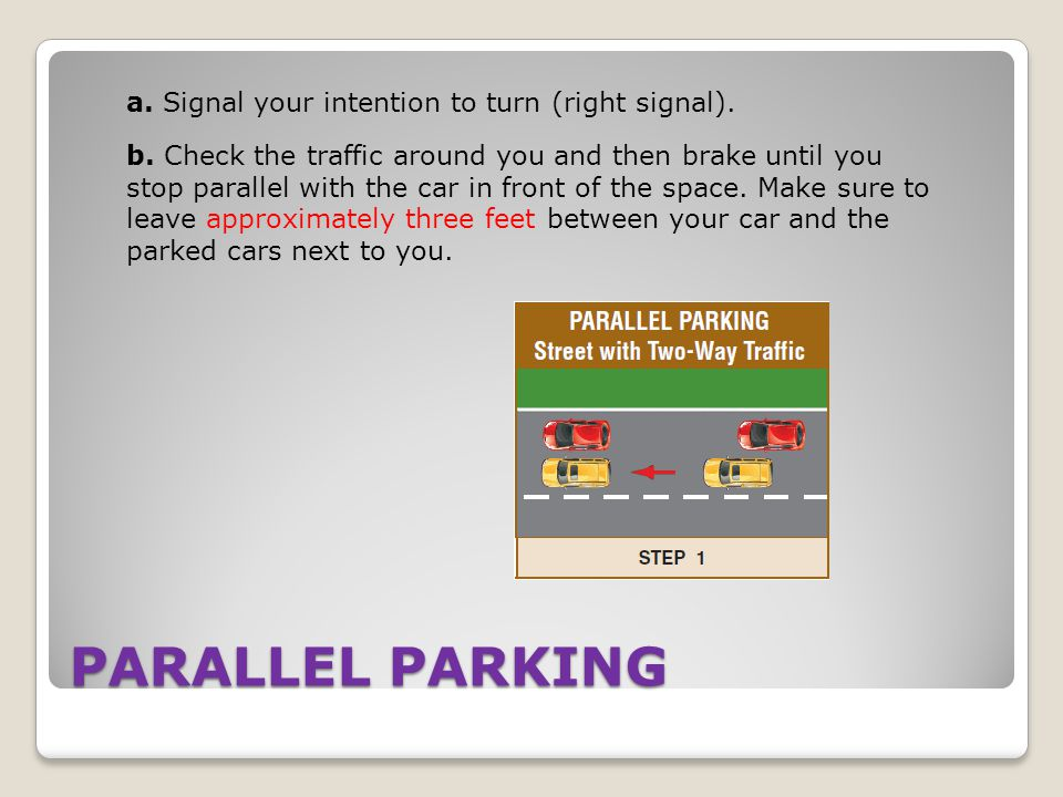 PARALLEL PARKING a. Signal your intention to turn (right signal).