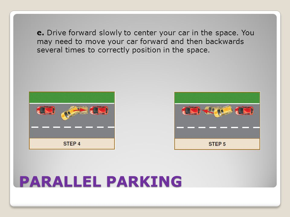 e. Drive forward slowly to center your car in the space