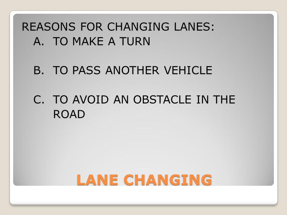 REASONS FOR CHANGING LANES: A. TO MAKE A TURN B