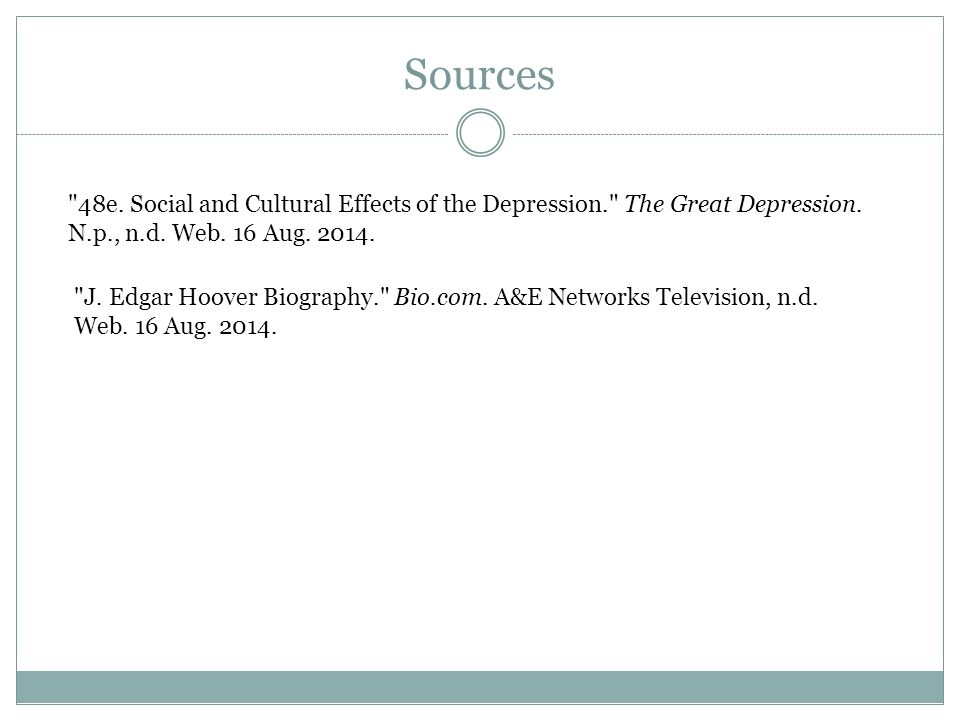 Sources 48e. Social and Cultural Effects of the Depression. The Great Depression. N.p., n.d. Web. 16 Aug. 2014.