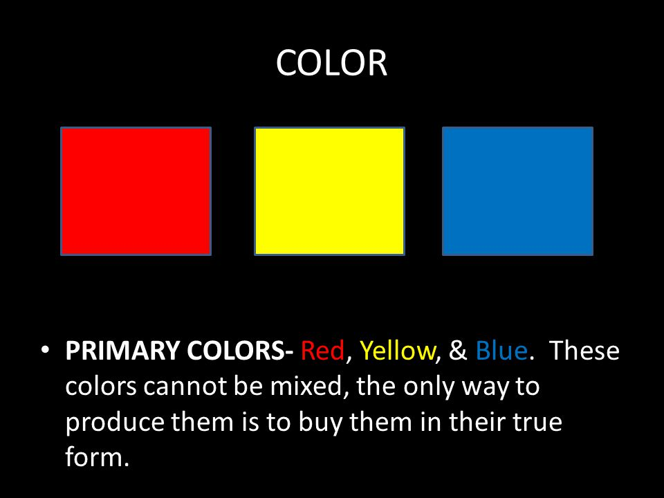 COLOR PRIMARY COLORS- Red, Yellow, & Blue.