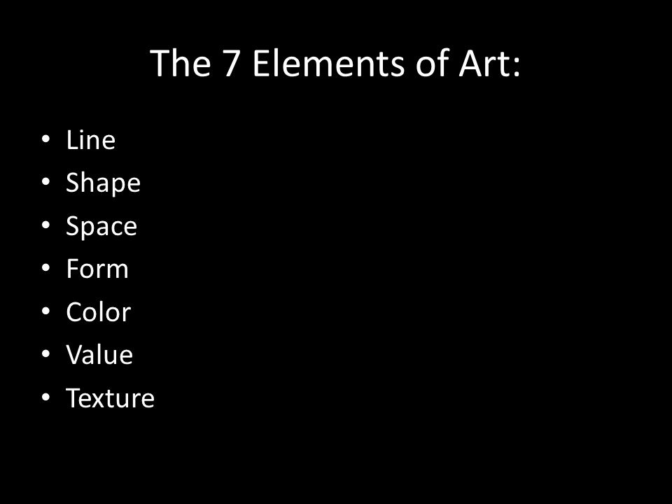 The 7 Elements of Art: Line Shape Space Form Color Value Texture