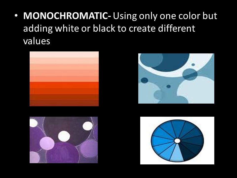 MONOCHROMATIC- Using only one color but adding white or black to create different values
