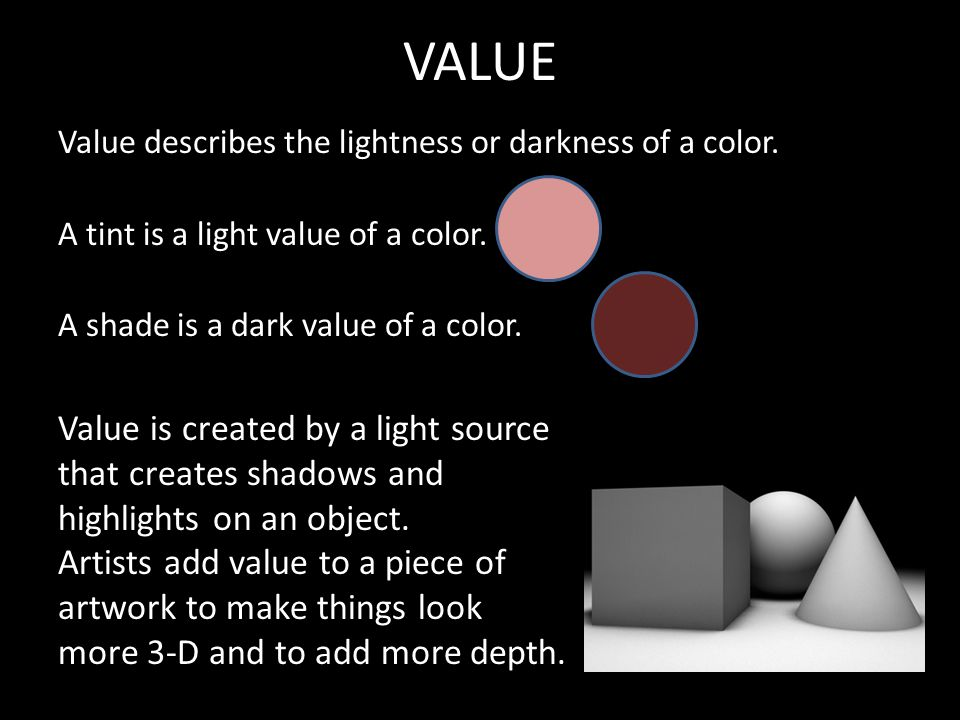 VALUE Value is created by a light source that creates shadows and