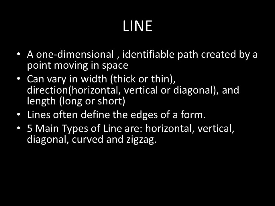 LINE A one-dimensional , identifiable path created by a point moving in space.