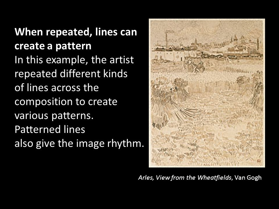 When repeated, lines can create a pattern In this example, the artist repeated different kinds of lines across the composition to create various patterns. Patterned lines also give the image rhythm.