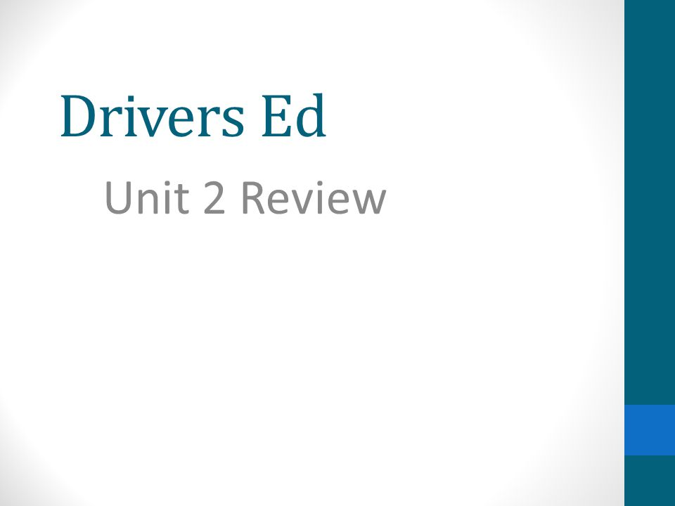 Drivers Ed Unit 2 Review