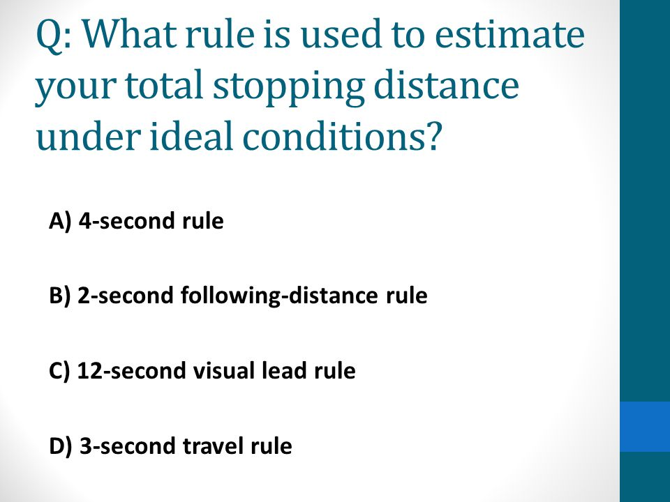 Q: What rule is used to estimate your total stopping distance under ideal conditions