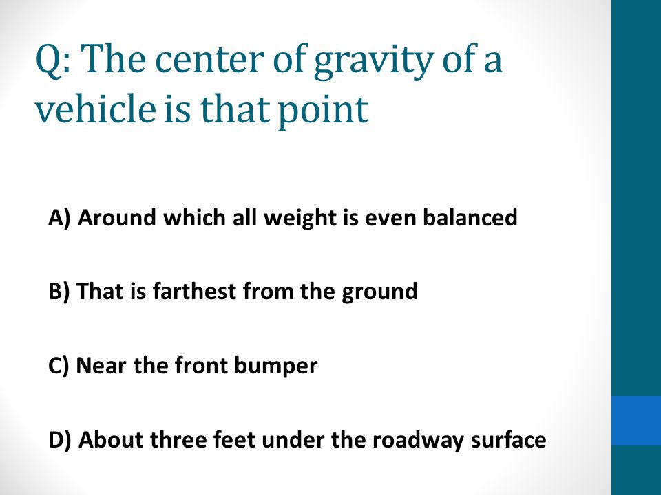 Q: The center of gravity of a vehicle is that point