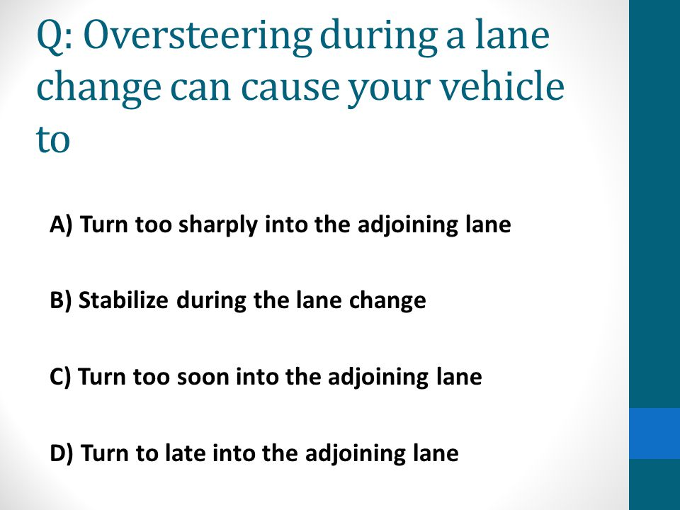 Q: Oversteering during a lane change can cause your vehicle to