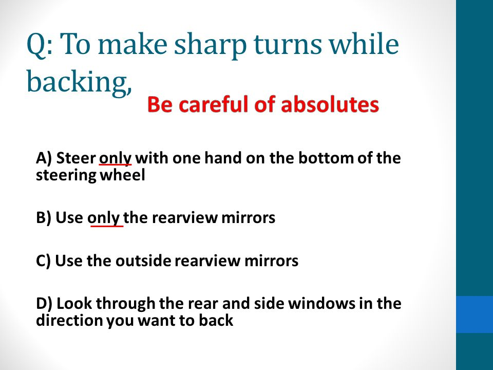 Q: To make sharp turns while backing,