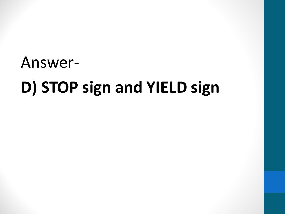 Answer- D) STOP sign and YIELD sign