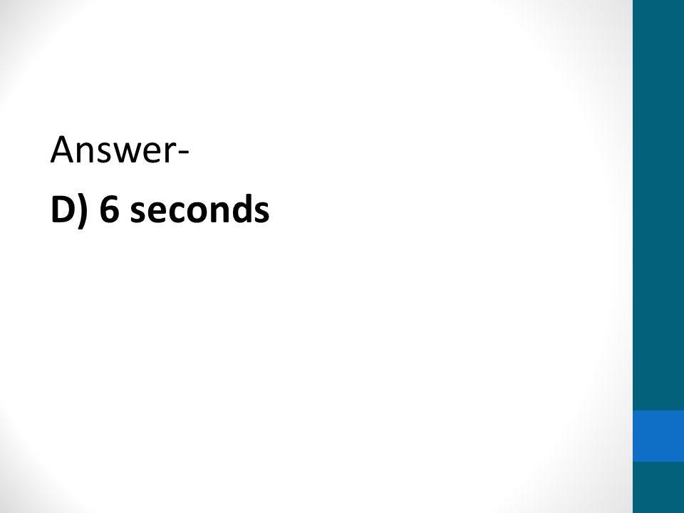 Answer- D) 6 seconds