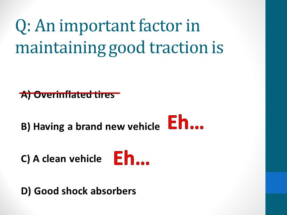 Q: An important factor in maintaining good traction is