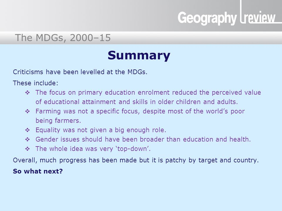 Summary Criticisms have been levelled at the MDGs. These include: