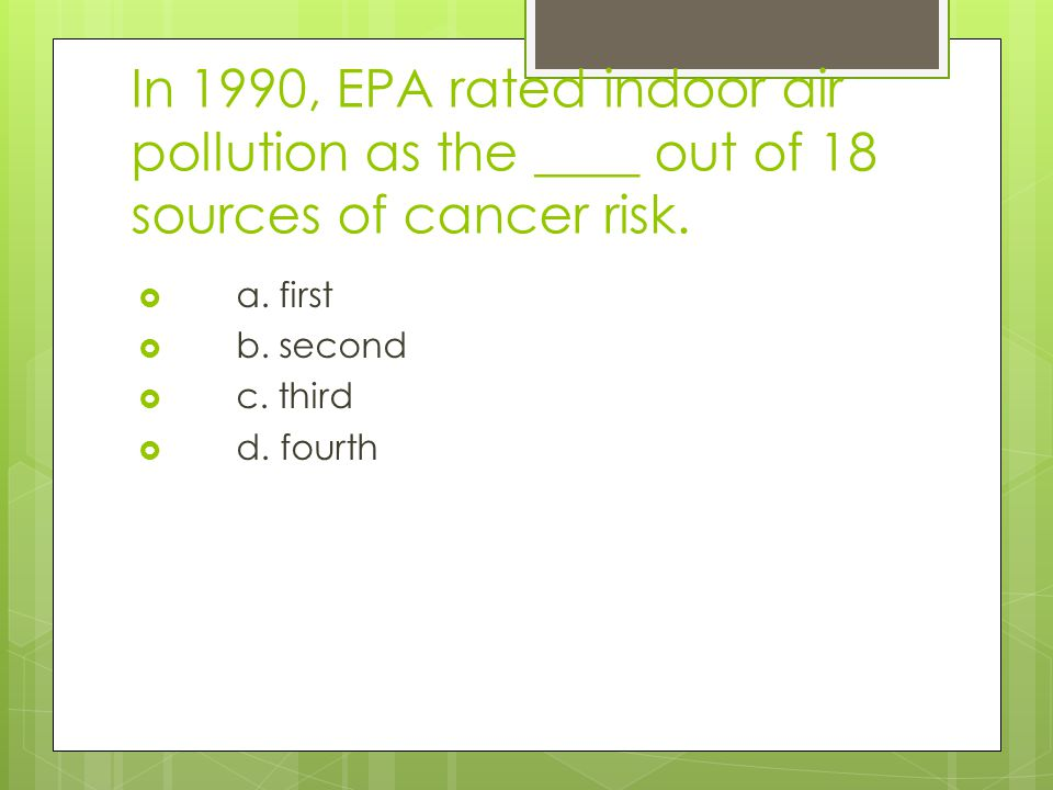 In 1990, EPA rated indoor air pollution as the ____ out of 18 sources of cancer risk.