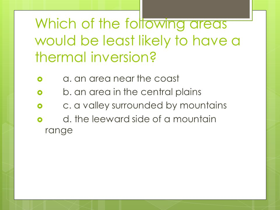 Which of the following areas would be least likely to have a thermal inversion