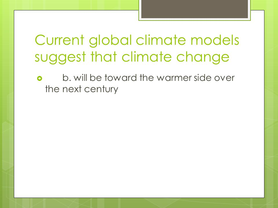 Current global climate models suggest that climate change