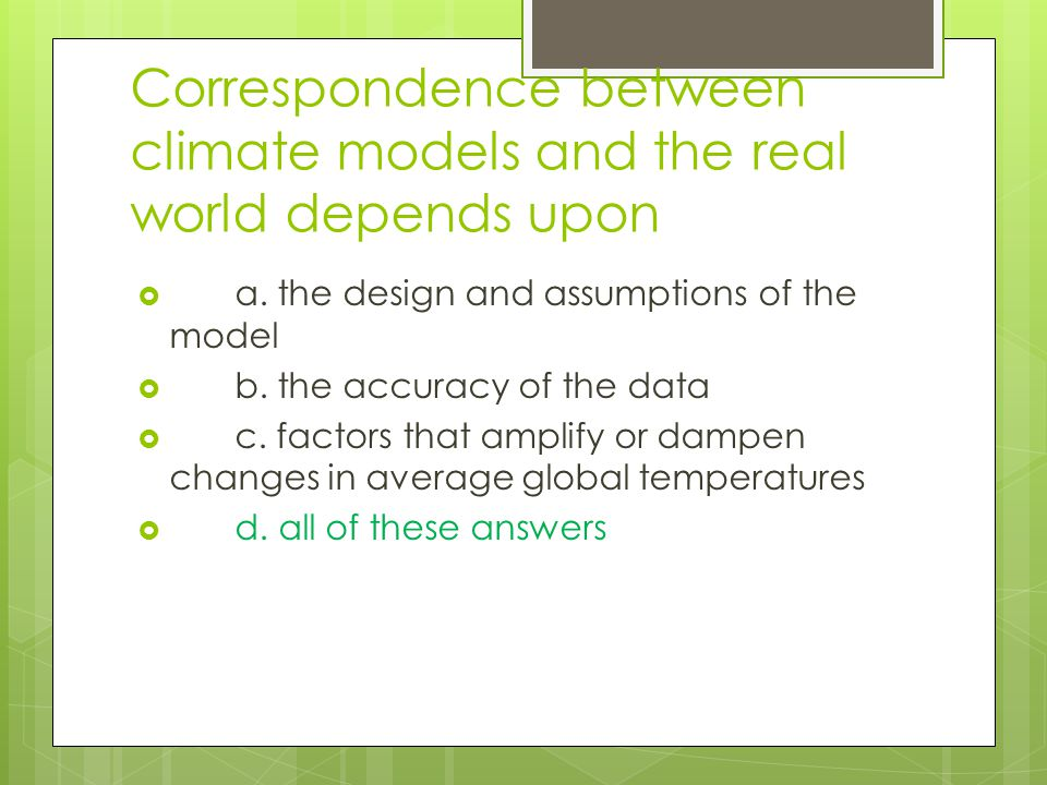 Correspondence between climate models and the real world depends upon