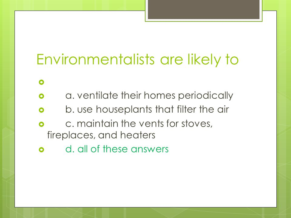 Environmentalists are likely to