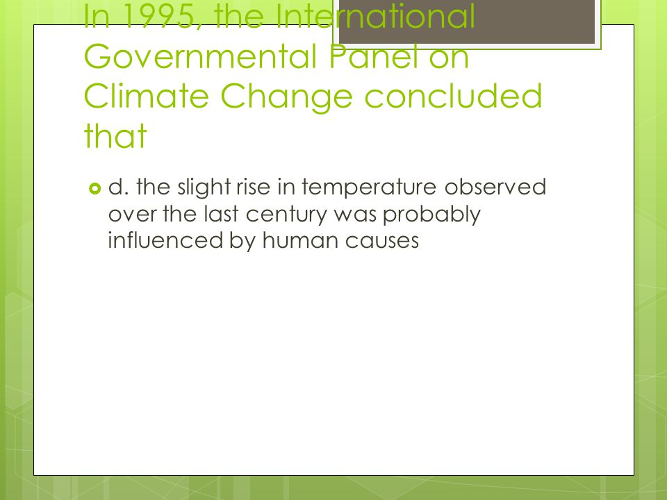 In 1995, the International Governmental Panel on Climate Change concluded that