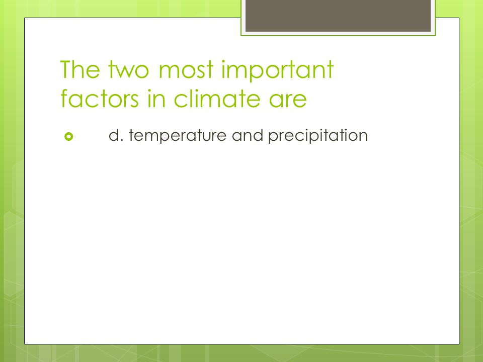 The two most important factors in climate are