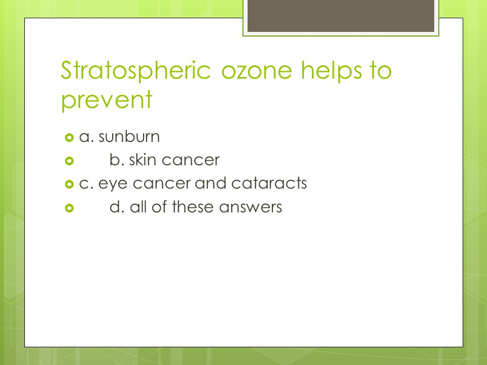 Stratospheric ozone helps to prevent