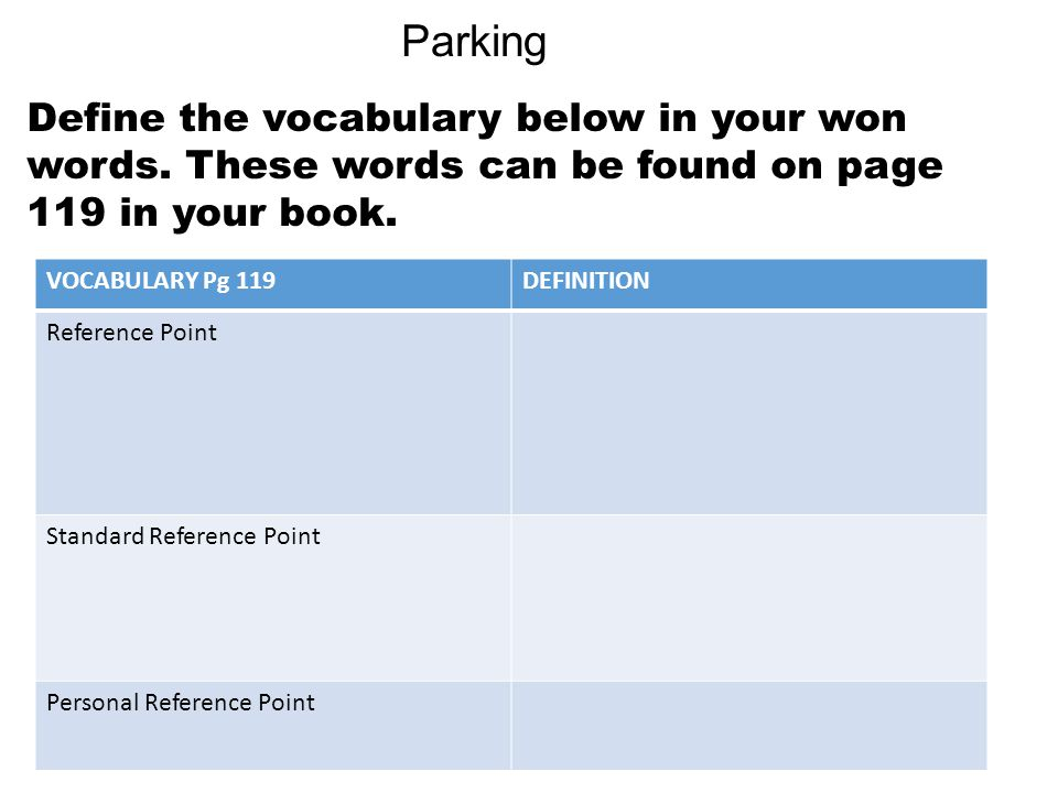 Parking Define the vocabulary below in your won words. These words can be found on page 119 in your book.