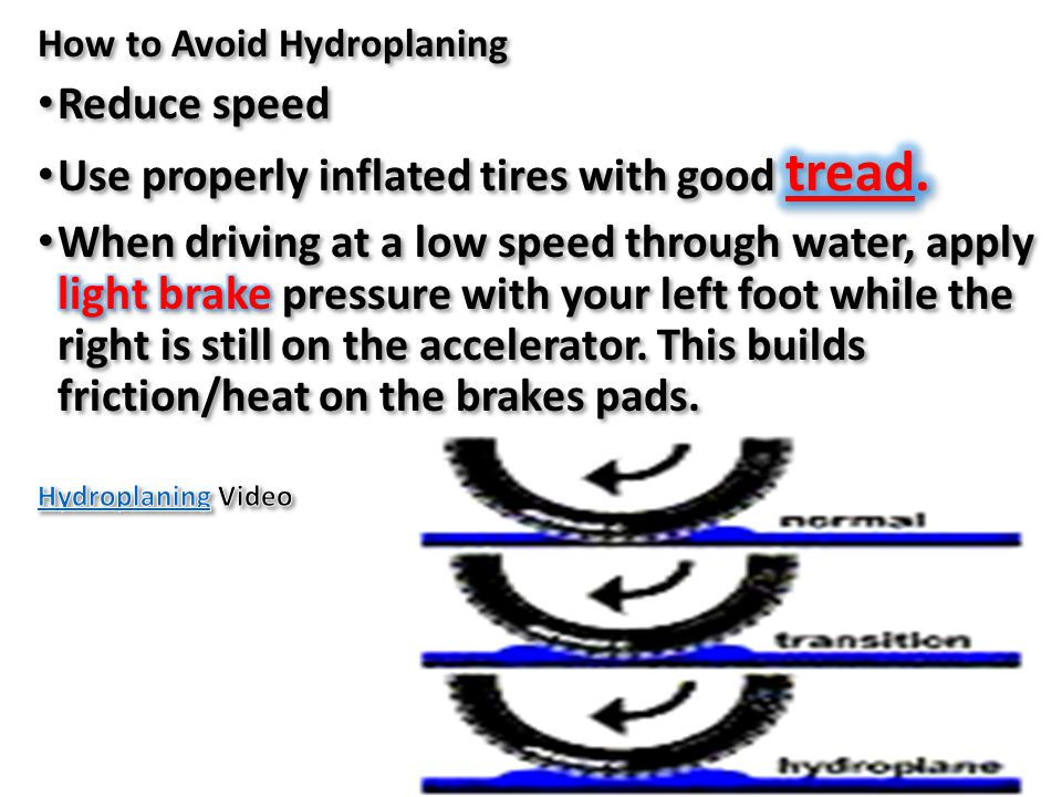 Use properly inflated tires with good tread.