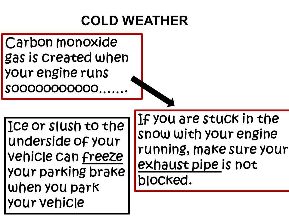 COLD WEATHER Carbon monoxide gas is created when your engine runs sooooooooooo…….