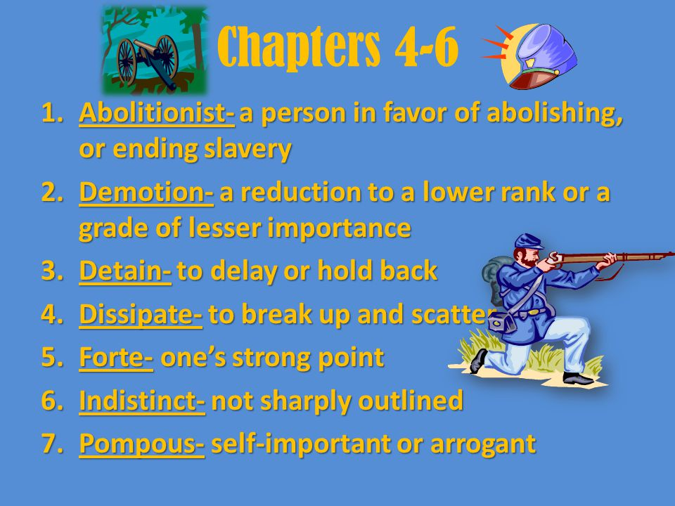 Chapters 4-6 Abolitionist- a person in favor of abolishing, or ending slavery. Demotion- a reduction to a lower rank or a grade of lesser importance.