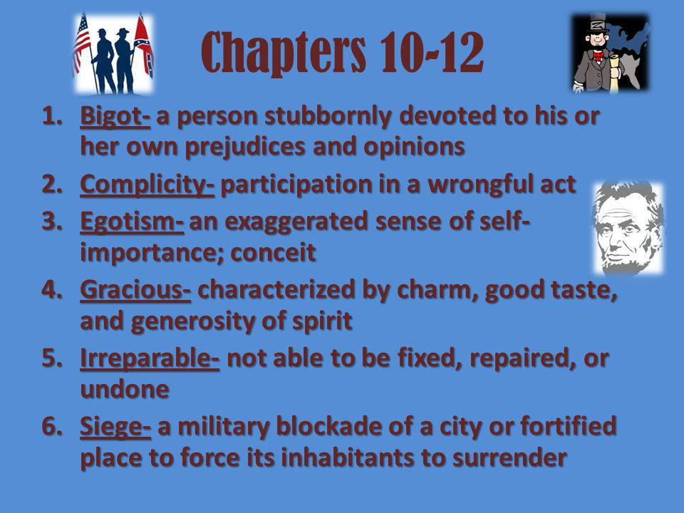 Chapters 10-12 Bigot- a person stubbornly devoted to his or her own prejudices and opinions. Complicity- participation in a wrongful act.