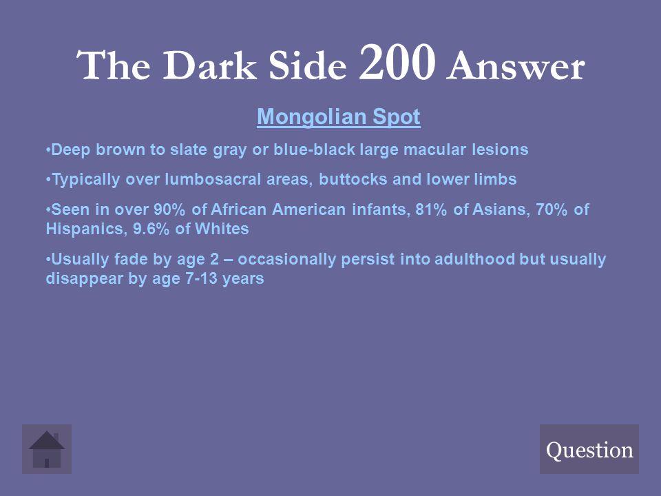 The Dark Side 200 Answer Mongolian Spot Question
