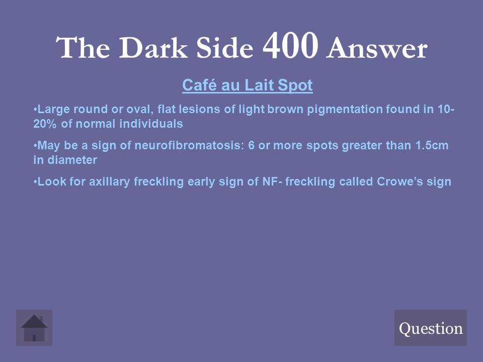 The Dark Side 400 Answer Café au Lait Spot Question