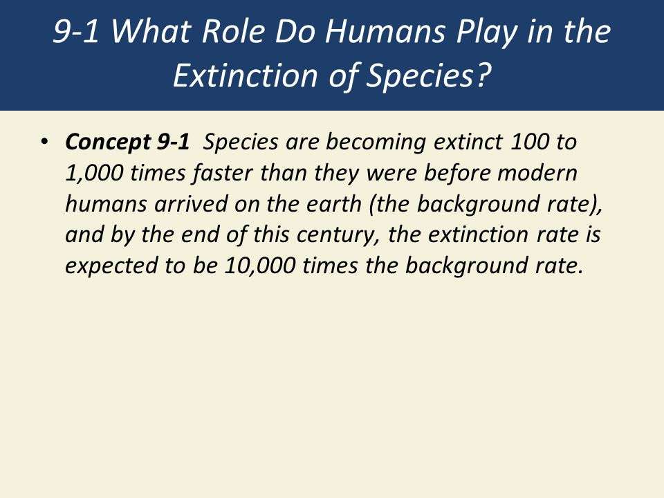 9-1 What Role Do Humans Play in the Extinction of Species